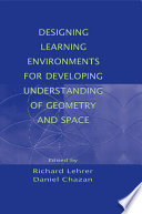 Designing Learning Environments for Developing Understanding of Geometry and Space