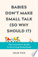 Babies Don t Make Small Talk  So Why Should I    The Introvert s Guide to Surviving Parenthood