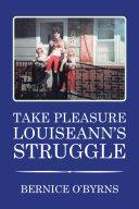 Take Pleasure Louiseann's Struggle