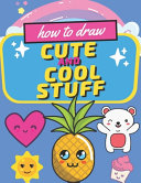 How to Draw Cute and Cool Stuff