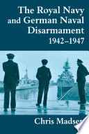 The Royal Navy and German Naval Disarmament 1942 1947