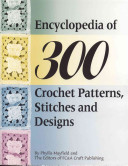 Encyclopedia of 300 Crochet Patterns  Stitches and Designs