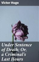 Pdf Under Sentence of Death; Or, a Criminal's Last Hours Telecharger