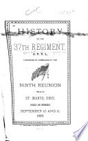 History of the 37th Regiment O.V.V.I., Furnished by Comrades at the Ninth Reunion Held at St. Marys, Ohio, Sept. 10 and 11, 1889