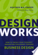 Design Works  : How to Tackle Your Toughest Innovation Challenges Through Business Design