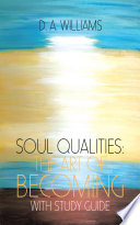 Soul Qualities  the Art of Becoming with Study Guide