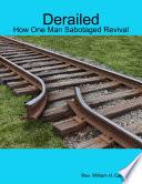 Derailed  How One Man Sabotaged Revival