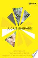 Lucius Shepard SF Gateway Omnibus