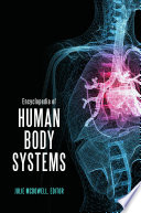 """Encyclopedia of Human Body Systems"" by Julie McDowell"