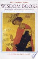 The Navarre Bible: Wisdom Books : the books of Job, Proverbs, Ecclesiastes (Qoheleth), the Wisdom of Solomon, and Sirach (Ecclesiasticus)