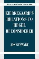 Kierkegaard s Relations to Hegel Reconsidered