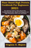 Plant Based High Protein Cookbook For Beginners 2021