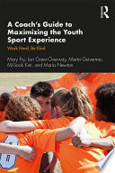 A Coach   s Guide to Maximizing the Youth Sport Experience Book