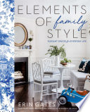 """Elements of Family Style: Elegant Spaces for Everyday Life"" by Erin Gates"