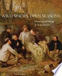 Wild Spaces Open Seasons