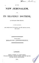 On The New Jerusalem And Its Heavenly Doctrine As Revealed From Heaven To Which Are Prefixed Some Observations Concerning The New Heaven And The Earth