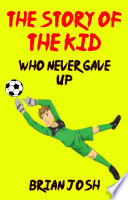 The Story of the Kid Who Never Gave Up