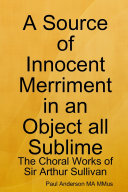 A Source of Innocent Merriment in an Object all Sublime: The Choral Works of Sir Arthur Sullivan