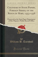 Calendar Of State Papers Foreign Series Of The Reign Of Mary 1553 1558