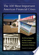 The 100 Most Important American Financial Crises  An Encyclopedia of the Lowest Points in American Economic History Book PDF