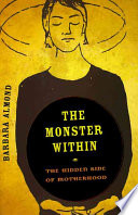 """""""The Monster Within: The Hidden Side of Motherhood"""" by Barbara Almond"""