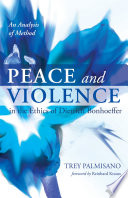 Peace and Violence in the Ethics of Dietrich Bonhoeffer Book PDF