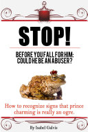 STOP! BEFORE YOU FALL FOR HIM: COULD HE BE AN ABUSER?