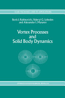 Vortex Processes and Solid Body Dynamics: The Dynamic Problems of ...