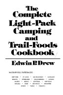 The Complete Light pack Camping and Trail foods Cookbook