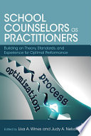 """School Counselors as Practitioners: Building on Theory, Standards, and Experience for Optimal Performance"" by Lisa A. Wines, Judy A. Nelson"