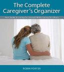The Complete Caregiver's Organizer