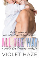 All the Way  A Dad s Best Friend Novella