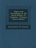 Papers and Proceedings of the Royal Society of Tasmania   Primary Source Edition