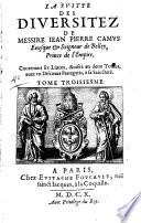Les diuersitez de messire Iean Pierre Camus euesque & seigneur de Belley. Tome premiere - sixieme!