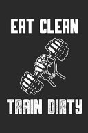 Eat Clean Train Dirty: Notizbuch Fitness Geschenk Notebook Sport Journal 6x9 Lined