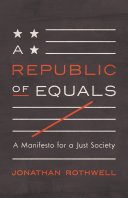 A Republic of Equals A Manifesto for a Just Society / Jonathan Rothwell