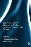 Social and Cultural Dimensions of Indian Indentured Labour and its Diaspora