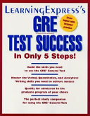 LearningExpress s GRE Test Success in Only 5 Steps