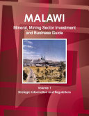 Malawi Mineral  Mining Sector Investment and Business Guide Volume 1 Strategic Information and Regulations