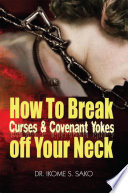 How To Break Curses Covenant Yokes Off Your Neck Book PDF