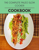 The Complete Paleo Slow Cooker Cookbook Book