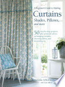 A Beginner's Guide to Sewing Curtains, Shades, Pillows, and More