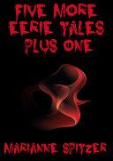 Five More Eerie Tales Plus One