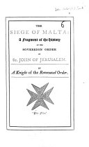 Pdf The Siege of Malta: a Fragment of the History of the Sovereign Order of St. John of Jerusalem. By a Knight of the Renovated Order