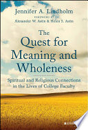 The Quest For Meaning And Wholeness Spiritual And Religious Connections In The Lives Of College Faculty