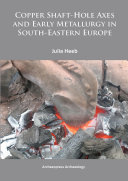 Copper Shaft Hole Axes and Early Metallurgy in South Eastern Europe  An Integrated Approach