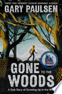 Gone to the Woods  A True Story of Growing Up in the Wild