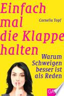 Öffnen Sie das Medium Einfach mal die Klappe halten von Topf, Cornelia [Verfasser] im Bibliothekskatalog