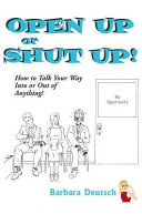 Open up or Shut Up