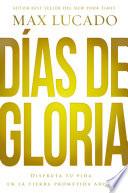 Días de gloria (Glory Days - Spanish Edition)  : Disfruta tu vida en la tierra prometida ahora